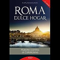 Roma, dulce hogar: Nuestro camino al catolicismo (Biografías y Testimonios)