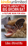 Facts About The Big Brown Bat (A Picture Book For Kids 93)