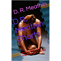 D.R. Meathin Shorts: A collection of D.R. Meathin's short stories (English Edition)