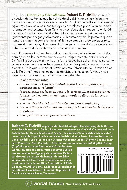 gracia fe u0026 libre albedrio un contraste do los puntos de vista entre el calvinismo y el spanish edition robert e picirilli