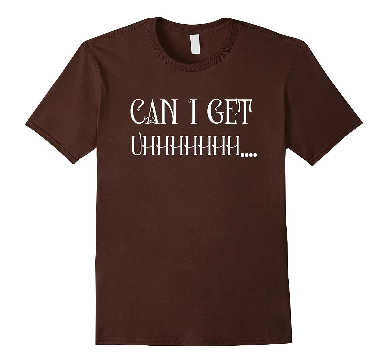 Can I Get Uhhhhh… Funny Dank Meme Shirt Gift For Me