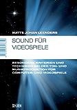 Sound für Videospiele: Besondere Kriterien und Techniken bei der Ton- und Musikproduktion für Computer- und Videospiele (Marburger Schriften zur Medienforschung 38)