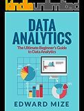 Data Analytics: The Ultimate Beginner's Guide to Data Analytics