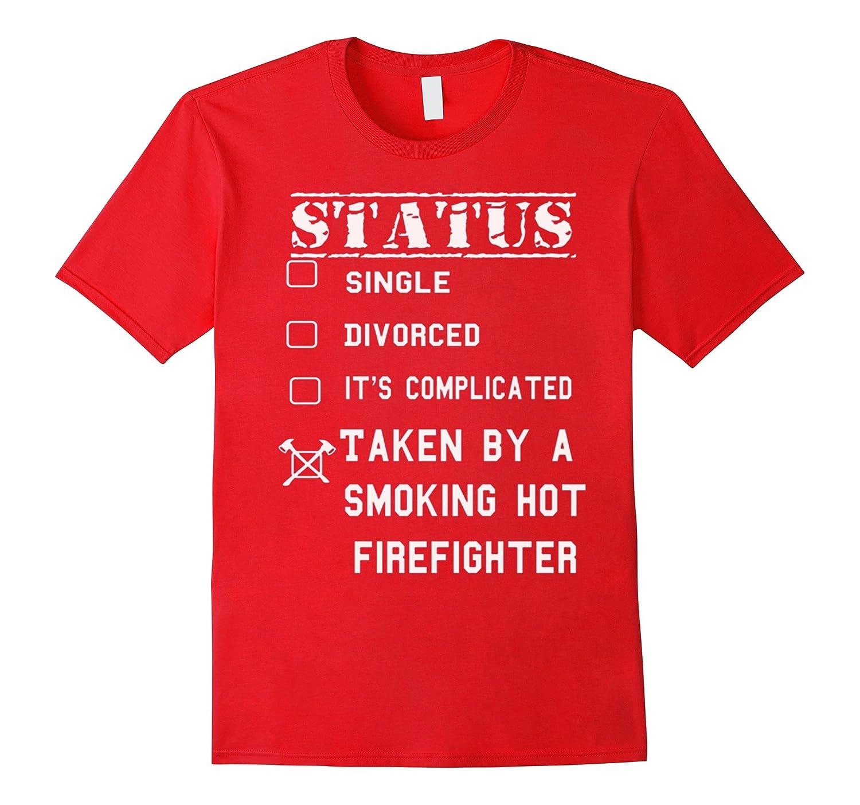 Taken By A Smoking Hot Firefighter T-Shirt-CL