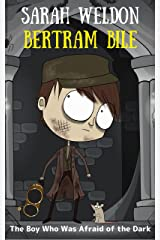 The Boy Who Was Afraid of the Dark (Bertram Bile Time Travel Adventure Series Book 7) Kindle Edition
