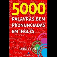 5000 Palavras Bem Pronunciadas Em Inglês (English Edition)