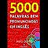 5000 Palavras Bem Pronunciadas Em Inglês