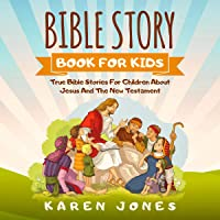 Bible Story Book for Kids: True Bible Stories for Children About Jesus and the New Testament Every Christian Child…