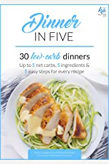 Dinner in Five: Thirty Low Carb Dinners. Up to 5 Net Carbs & 5 Ingredients Each! (Keto in Five Book 3) Kindle Edition
