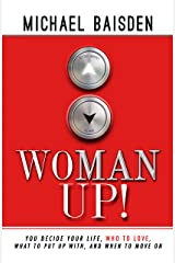 WOMAN UP!: You Decide Your Life Kindle Edition