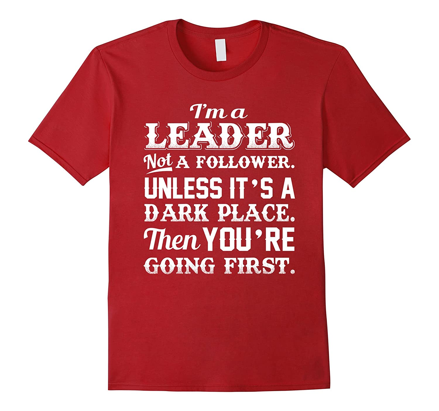 I'm A Leader Not A Follower Unless It's A Dark T Shirt-TH