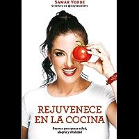 Rejuvenece en la cocina: Recetas para ganar salud, alegría y vitalidad