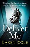 Deliver Me: The gripping thriller with the twist you'll never see coming!