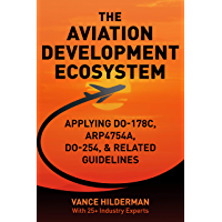THE AVIATION DEVELOPMENT ECOSYSTEM: Applying DO-178C, ARP4754A, DO-254, & Related Guideline (English Edition)