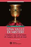 Una valle di misteri: I Templari e una serie di enigmi che risalgono alla notte dei tempi