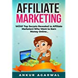 Affiliate Marketing - WOW! Top Secrets Revealed to Affiliate Marketers Who Want to Earn Money Online...