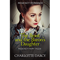 The Beast and the Baron's Daughter (Regency Fairy Tales Book 1) (English Edition)