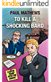 To Kill A Shocking Bard: A Comedy Mystery in 40 Verses (Clinton Trump Detective Genius Book 3)