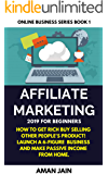 Affiliate Marketing 2019 for Beginners.: How to get rich by selling other people's product! Launch a 6-figure Business and make passive income from home. ... Business Series Book 1) (English Edition)