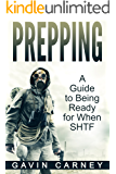 Prepping: A Guide to Being Ready for When SHTF (Survival books, Self-Sufficient Living)
