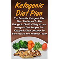 Ketogenic Diet: The Essential Ketogenic Diet Plan: The Secret To The Ketogenic Diet For Weight Loss, Ketogenic Diet…