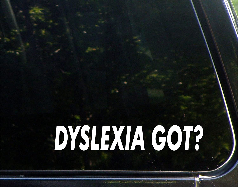 "Dyslexia Got? - 8-3/4"" x 1-1/2"" - Vinyl Die Cut Decal/ Bumper Sticker For Windows, Cars, Trucks, Laptops, Macbooks, Etc."