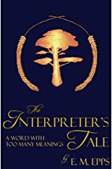 The Interpreter's Tale: A Word With Too Many Meanings Kindle Edition