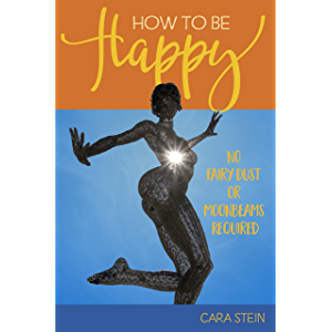 How to be Happy (No Fairy Dust or Moonbeams Required): 10 Simple Tools for a Happier Life (Happiness, Motivation, How To…