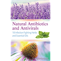 Natural Antibiotics and Antivirals: 18 Infection-Fighting Herbs and Essential Oils (English Edition)