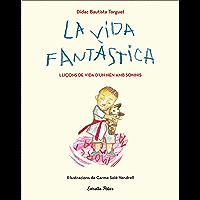 La vida fantàstica. Lliçons de vida d'un nen amb somnis: Il·lustracions de Carme Solé Vendrell (Catalan Edition)