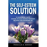 The Self-Esteem Solution: The Breakthrough Plan To Overcome Obstacles, Determine Your Destiny, and Pursue Your Extraordinary Life (English Edition)