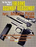 The Gun Digest Book of Firearms Assembly/Disassembly Part I - Automatic Pistols (Pt. 1)