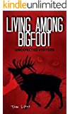Living Among Bigfoot: Unexpected Visitors (English Edition)