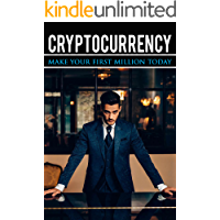 Cryptocurrency: Make Your First Million Today (Cryptocurrency Trading, Cryptocurrency Mining, Cryptocurrency Technology, Cryptocurrency Wallet, Cryptocurrency Investing)