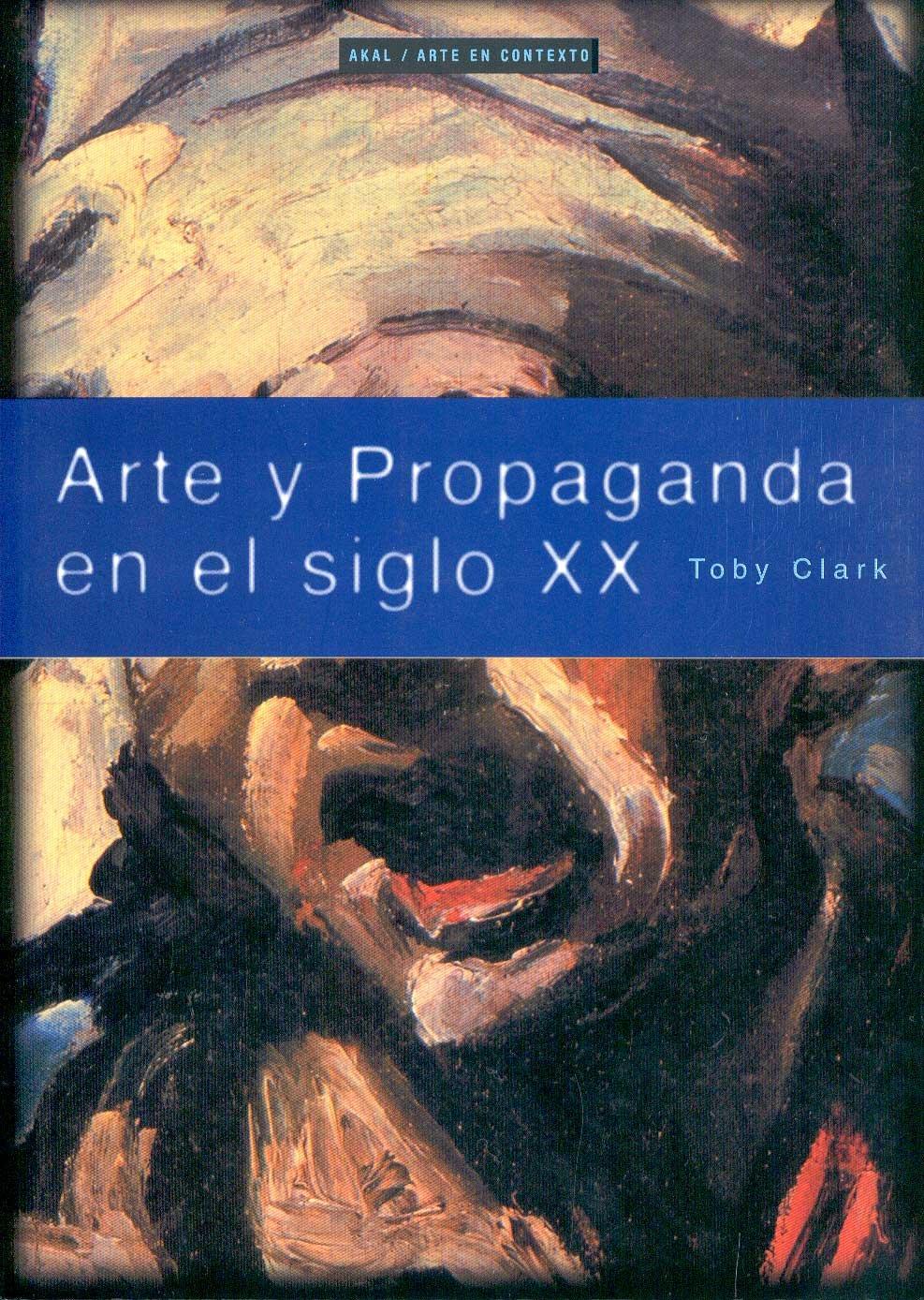 Arte y propaganda en el siglo XX (Arte en contexto) Tapa blanda – 2 ene 2001 Toby Clark Isabel Balsinde Ediciones Akal 8446011506