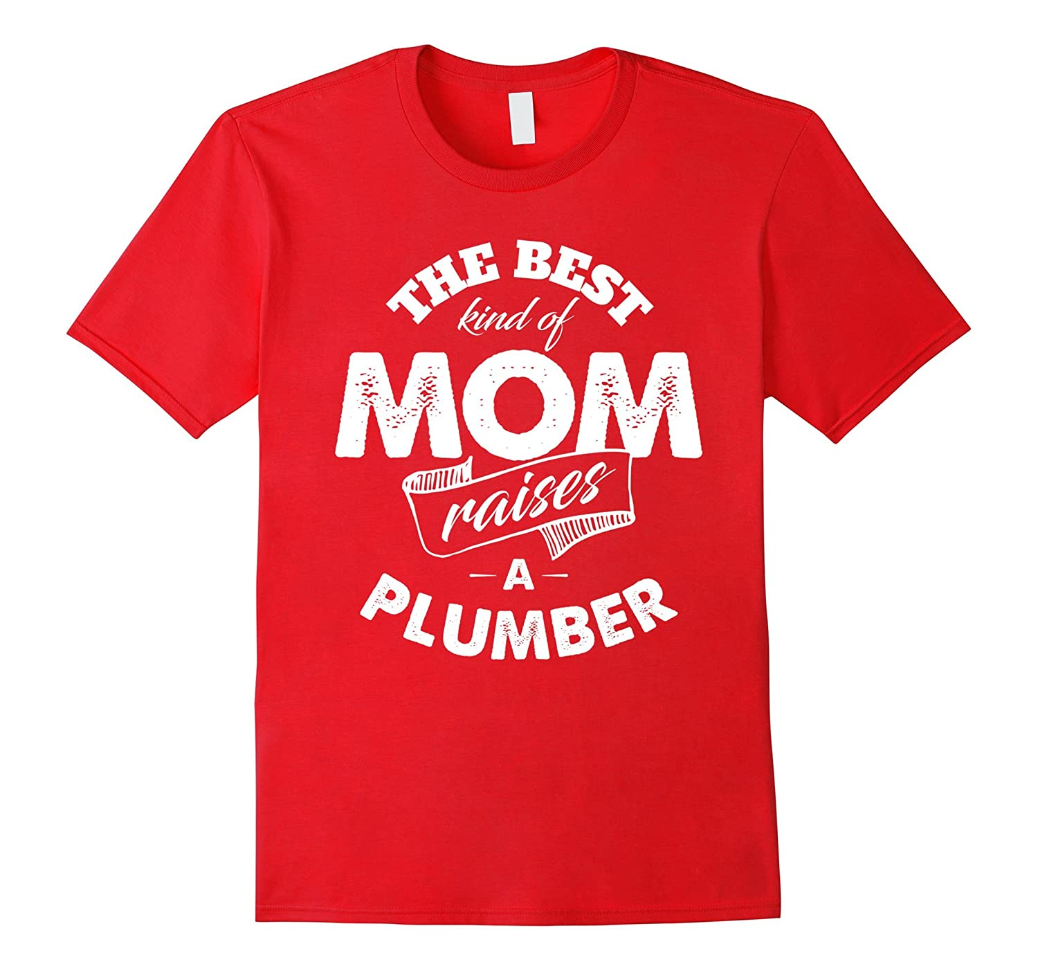 The Best Kind of Mom Raises a Plumber T Shirt for Mother-TD