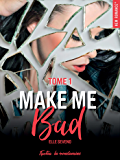 Make me bad - tome 1 (French Edition)
