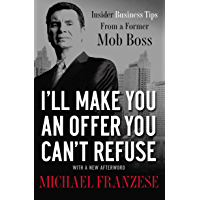 I'll Make You an Offer You Can't Refuse: Insider Business Tips from a Former Mob Boss (English Edition)