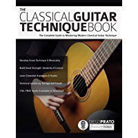 The Classical Guitar Technique Book: The Complete Guide