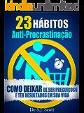23 Hábitos Anti-Procrastinação: Como Deixar de Ser Preguiçoso e Ter Resultados Em Sua Vida