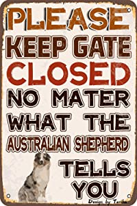 Please Keep Gate Closed No Matter What Australian Shepherd Tells You Iron Poster Painting Tin Sign Vintage Wall Decor for Cafe Bar Pub Home Beer Decoration Crafts