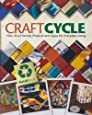 Craftcycle: 100+ Earth-friendly Projects and Ideas for Everyday Living
