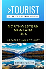 Greater Than a Tourist-Northwestern Montana USA: 50 Travel Tips from a Local (Greater Than a Tourist Montana) Kindle Edition