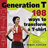 Generation T 101 Ways to Transform a T-Shirt by Nicolay, Megan ( Author ) ON Feb-24-2006, Paperback