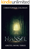 Hansel (Gretel Book Three): A Horror, Mystery and Suspenseful Novel that will leave you asking yourself, what would I have done?