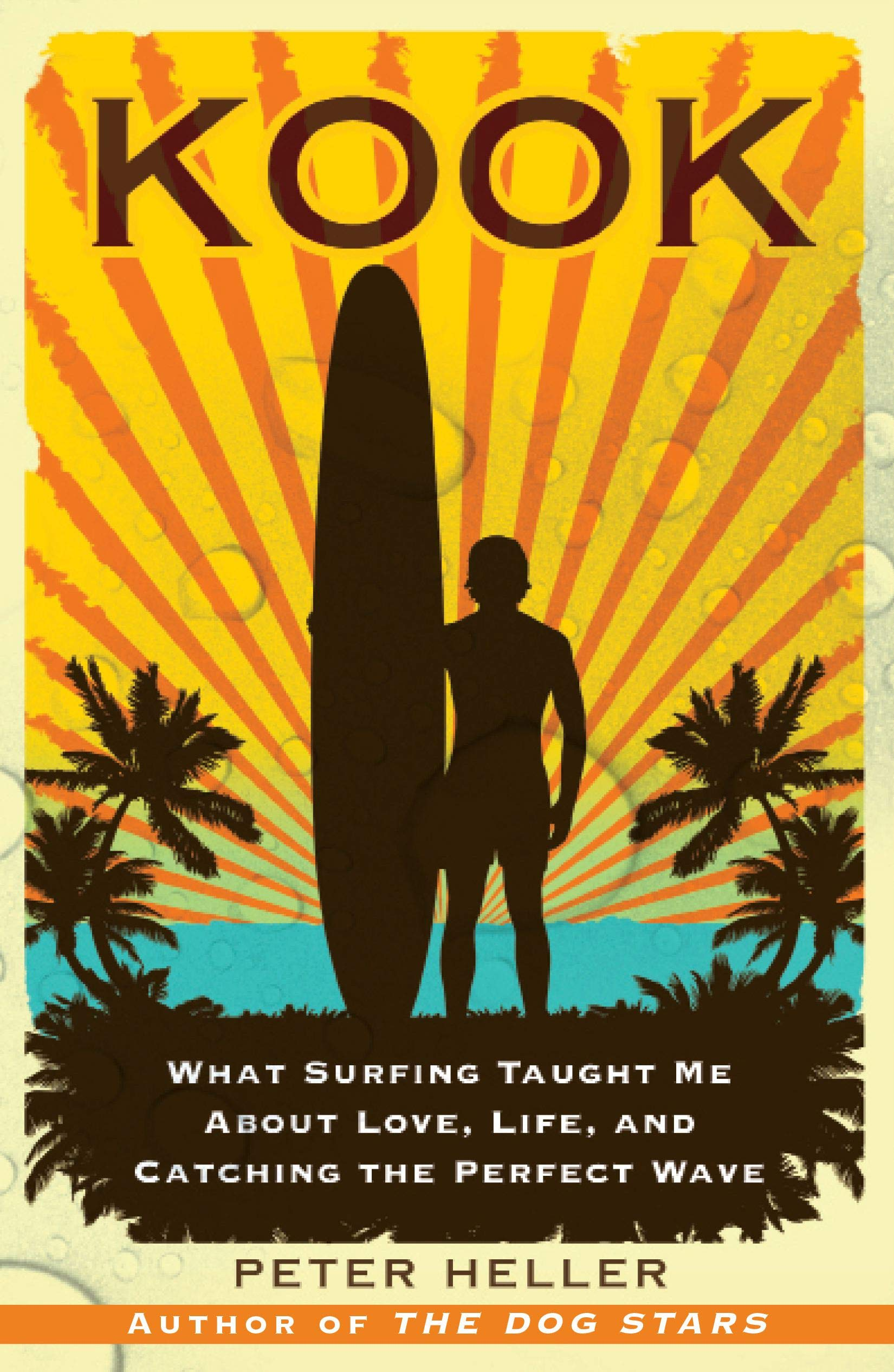 Kook: What Surfing Taught Me About Love, Life, and Catching the Perfect  Wave: Heller, Peter: 8601404808784: Amazon.com: Books