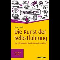 Die Kunst der Selbstführung: Was Führungskräfte über Resilienz wissen sollten (Haufe TaschenGuide 298) (German Edition)