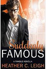 Suddenly Famous: A Famous Novella (Famous Series Book 5) Kindle Edition