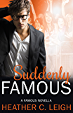 Suddenly Famous: A Famous Novella (Famous Series Book 5)