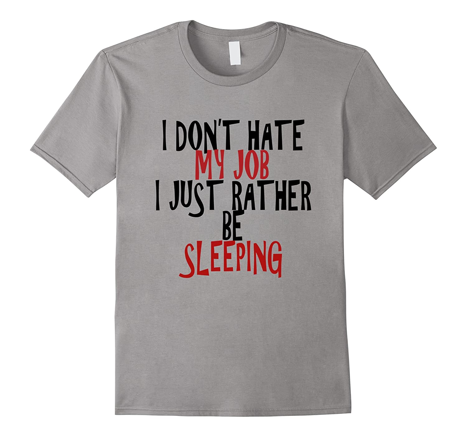 I don't hate my job I just rather be sleeping t-shirt-Art